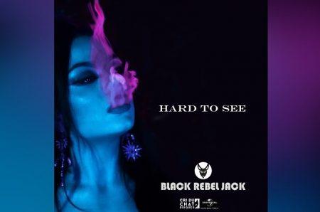 "CONHEÇA BLACK REBEL JACK, QUE APRESENTA HOJE SEU NOVO SINGLE, ""HARD TO SEE"""