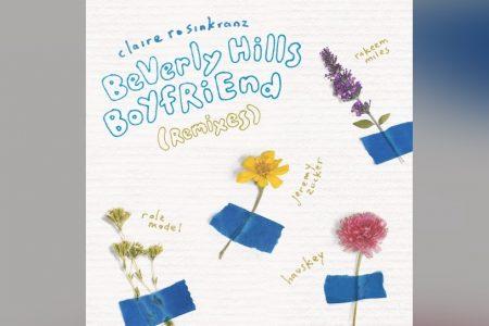 "CLAIRE ROSINKRANZ LANÇA O EP DE REMIXES DE ""BEVERLY HILLS BOYFRIEND"", COM JEREMY ZUCKER, RAKEEM MILES, ROLE MODEL & HAUSKEY"