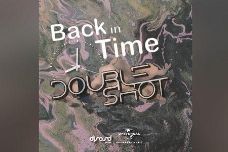 """""""BACK IN TIME"""" É A NOVA FAIXA DE DOUBLE SHOT, DISPONÍVEL NAS PLATAFORMAS DIGITAIS"""