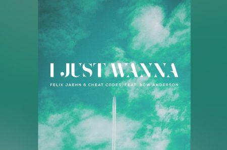 "FELIX JAEHN & CHEAT CODES DISPONIBILIZAM O NOVO SINGLE ""I JUST WANNA"", COM A PARTICIPAÇÃO DE BOW ANDERSON"