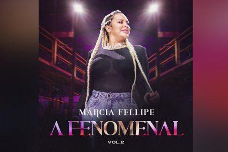 "MÁRCIA FELLIPE LANÇA O EP ""A FENOMENAL (VOL. 2)"""