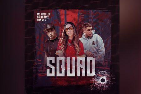 """""""SQUAD"""" É A NOVA FAIXA E VIDEOCLIPE COLABORATIVO DE MC MAELLEN, DALTO MAX E NANNO V"""