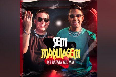 """DJ BATATA E MC MM DISPONIBILIZAM A FAIXA E CLIPE DE """"SEM MAQUIAGEM"""""""