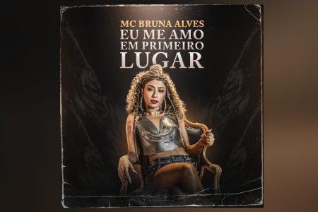 """MC BRUNA ALVES, QUE ASSINOU RECENTEMENTE COM A UNIVERSAL MUSIC, LANÇA O SINGLE E CLIPE DE """"EU ME AMO EM PRIMEIRO LUGAR"""""""