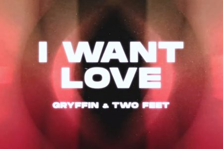 "GRYFFIN CONVIDA TWO FEET PARA O LANÇAMENTO DE SEU NOVO SINGLE, ""I WANT LOVE"""
