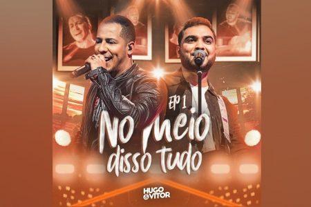 """OS SERTANEJOS HUGO & VITOR LANÇAM O EP """"NO MEIO DISSO TUDO (VOL. 1)"""""""