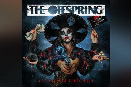 "A ICÔNICA BANDA DE ROCK THE OFFSPRING LANÇA O ÁLBUM ""LET THE BAD TIMES ROLL"""