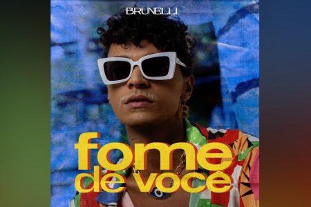 """BRUNELLI DISPONIBILIZA O EP """"FOME DE VOCÊ"""". ASSISTA TAMBÉM AO VIDEOCLIPE DA FAIXA-TEMA"""