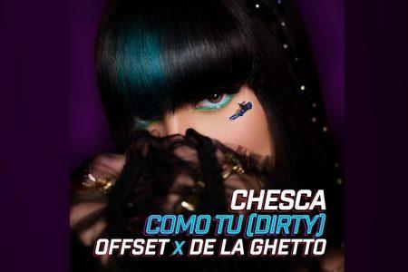 "CHESCA, OFFSET E DE LA GUETTO DISPONIBILIZAM A FAIXA ""COMO TU (DIRTY)"""