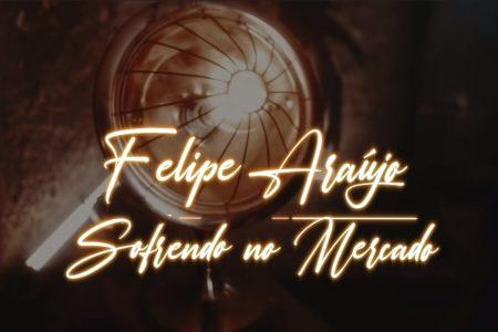 "FELIPE ARAÚJO APRESENTA O VÍDEO DE ""SOFRENDO NO MERCADO"""