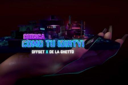 """NOVIDADE VIRGIN MUSIC: ASSISTA AO VIDEOCLIPE DE """"COMO TU (DIRTY)"""", NOVO HIT COLABORATIVO DA CANTORA CHESCA COM OFFSET E DE LA GHETTO"""