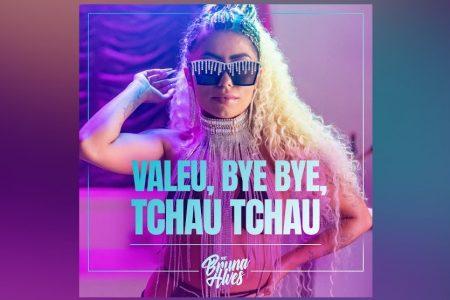 """VALEU, BYE BYE, TCHAU TCHAU"" É A NOVA MÚSICA E VIDEOCLIPE DE MC BRUNA ALVES"