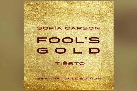 """ÚLTIMO SINGLE DE SOFIA CARSON, """"FOOL'S GOLD"""" GANHA VERSÃO ASSINADA PELO ACLAMADO DJ TIËSTO"""