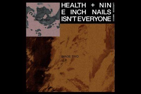 """HEALTH CONTA COM A COLABORAÇÃO DO NINE INCH NAILS NA NOVA FAIXA, """"ISN'T EVERYONE"""""""