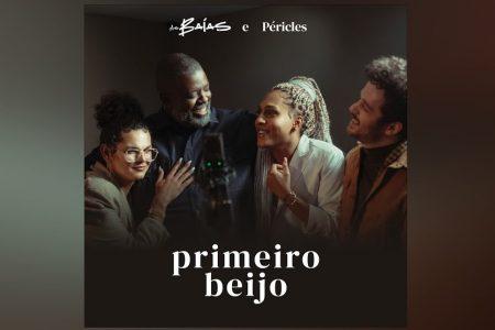 """AS BAÍAS CONTAM COM A PARTICIPAÇÃO DE PÉRICLES NO LANÇAMENTO DA MÚSICA """"PRIMEIRO BEIJO"""""""