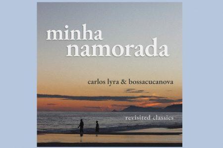 """""""MINHA NAMORADA"""", DE CARLOS LYRA, FAZ 50 ANOS E UNIVERSAL MUSIC DISPONIBILIZA VERSÃO REMIX COM O GRUPO BOSSACUCANOVA, EM HOMENAGEM AO DIA DOS NAMORADOS"""