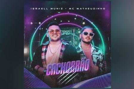 """ISRAELL MUNIZ, EM PARCERIA COM MC MATHEUZINHO, LANÇA A MÚSICA E CLIPE DE """"CACHORRÃO"""""""
