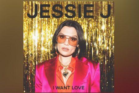 """A ESTRELA BRITÂNICA JESSIE J ESTÁ DE VOLTA COM O SINGLE """"I WANT LOVE"""""""