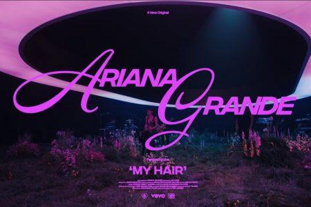 """ARIANA GRANDE LIBERA A PERFORMANCE DE """"MY HAIR"""", GRAVA PARA A VEVO ORIGINAL"""