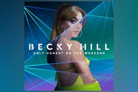 """BECKY HILL LANÇA SEU ÁLBUM DE ESTREIA, """"ONLY HONEST ON THE WEEKEND"""""""