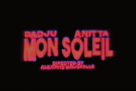 """""""MON SOLEIL"""", HIT COLABORATIVO DO RAPPER DADJU COM A CANTORA ANITTA, GANHA VIDEOCLIPE OFICIAL"""