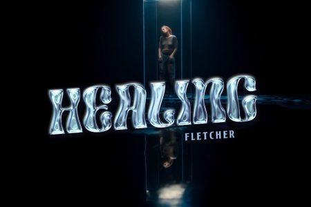 "FLETCHER APRESENTA O VÍDEO OFICIAL PARA SEU NOVO SINGLE ""HEALING"""