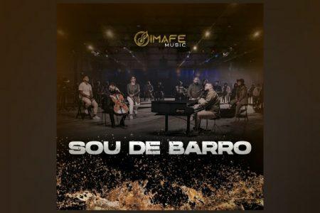 """GRUPO IMAFE MUSIC APRESENTA """"SOU DE BARRO"""", SEU SEGUNDO SINGLE E CLIPE PELA UMCG"""