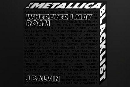 """O ASTRO J BALVIN FAZ UMA REINTERPRETAÇÃO DE """"WHEREVER I MAY ROAM"""", DO METALLICA, PARA O ÁLBUM """"THE METALLICA BLACKLIST"""""""