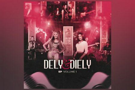 """OUÇA O EP """"VOLUME 1"""" DE DELY & DIELY EM TODAS AS PLATAFORMAS DIGITAIS"""