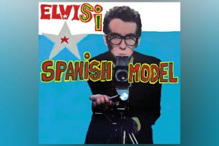 """ELVIS COSTELLO & SEBASTIAN KRYS REMODELAM OUSADAMENTE O CLÁSSICO DISCO """"THIS YEAR'S MODEL"""" EM """"SPANISH MODEL"""", UM ÁLBUM OUSADO E PIONEIRO"""