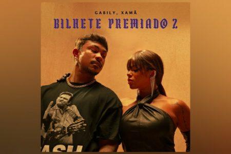 """GABILY E XAMÃ APRESENTAM O SINGLE E CLIPE DE """"BILHETE PREMIADO 2"""""""