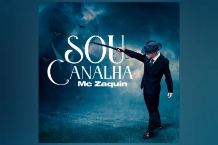 "MC ZAQUIN LANÇA O SINGLE ""SOU CANALHA"""