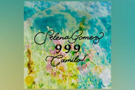 """SELENA GOMEZ LANÇA """"999"""", SEU MAIS NOVO SINGLE EM ESPANHOL, EM PARCERIA COM CAMILO"""