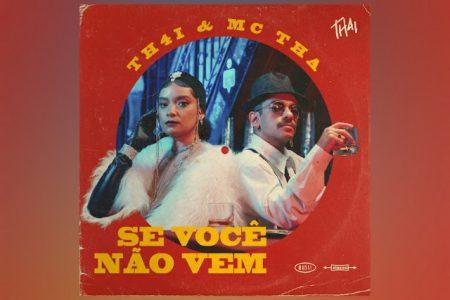"""O DJ E PRODUTOR TH4I CONTA COM A COLABORAÇÃO DE MC THA NO LANÇAMENTO DE """"SE VOCÊ NÃO VEM"""""""