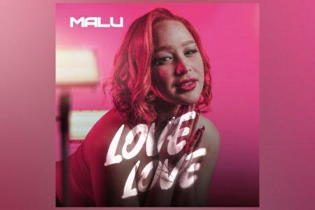 """SENSAÇÃO VIRAL, MALU LANÇA SEU SINGLE DE ESTREIA NA UNIVERSAL MUSIC, """"LOVE LOVE"""""""
