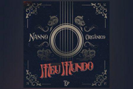 """NANNO LANÇA O EP ACÚSTICO """"MEU MUNDO ORGÂNICO"""""""