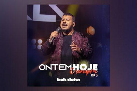 """A TERCEIRA PARTE DO PROJETO """"ONTEM HOJE E SEMPRE – EP 3"""", DO BOKALOKA, É DISPONIBILIZADA"""